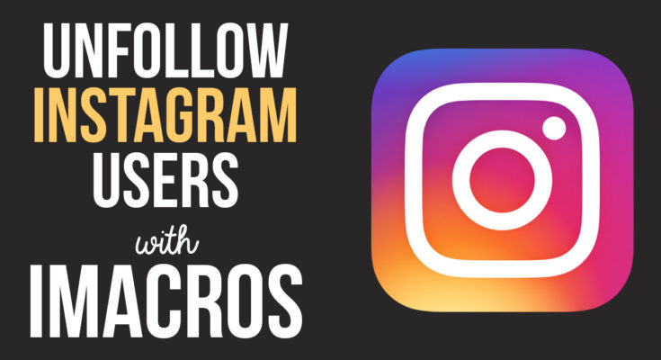 Unfollow Instagram Users with iMacros Bot Script