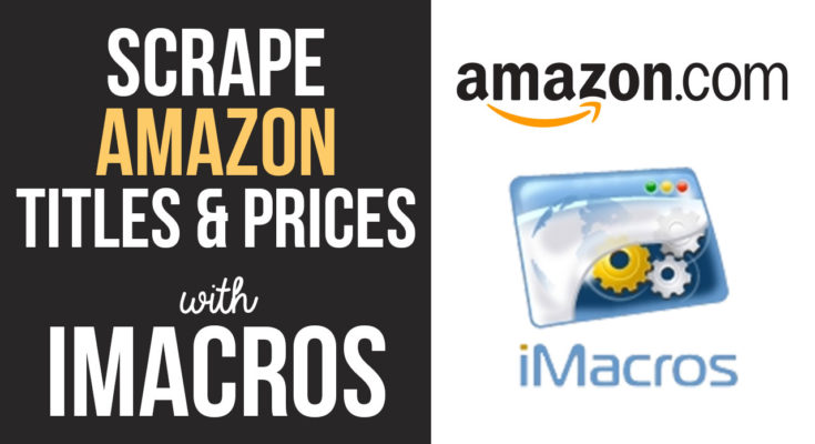 Scrape Amazon Product Titles and Prices Using iMacros Bot Script