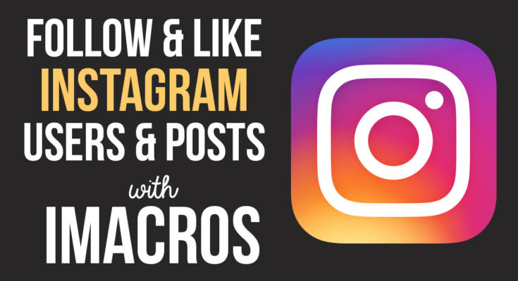 Automatically follow Instagram users and like three of their posts with this iMacros script