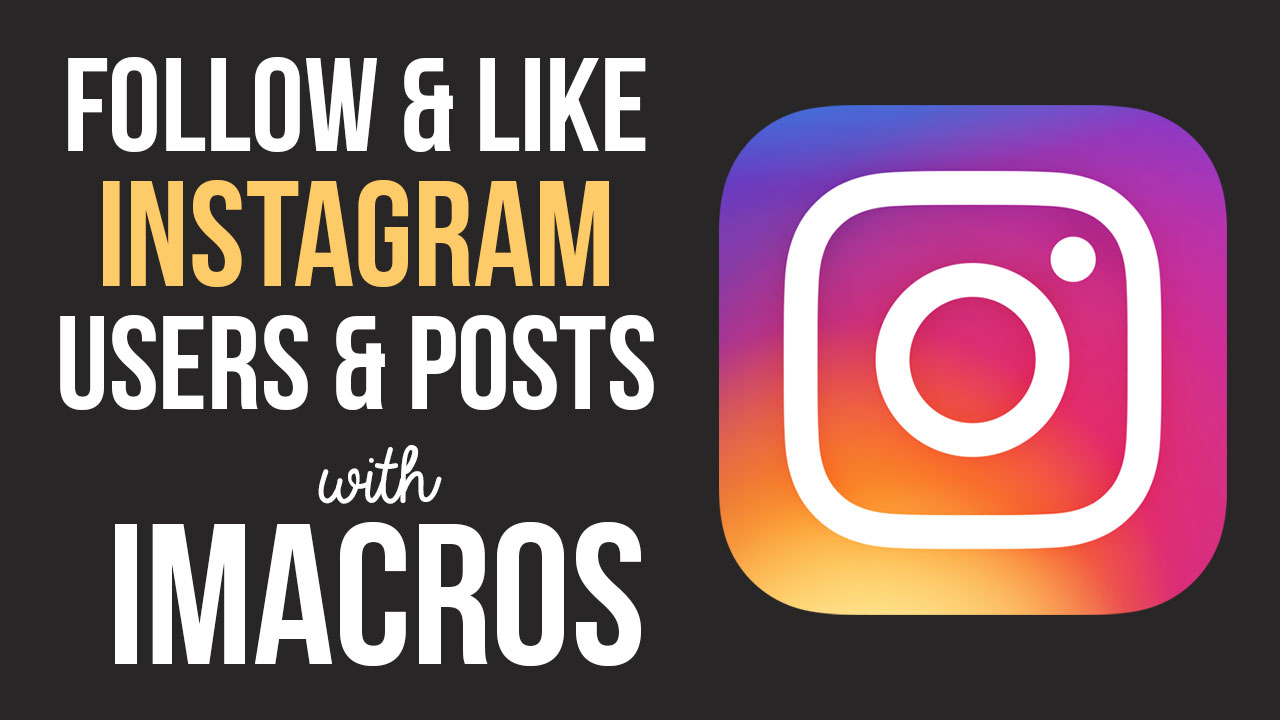 Instagram Follow and Like iMacros Script - The iMacros Pro - Free