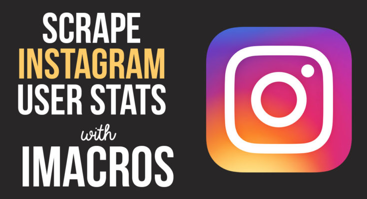 Extract Instagram User Posts, Followers and Following Stats Using iMacros