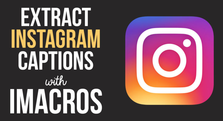Extract and Save Instagram Post Captions with iMacros Bot