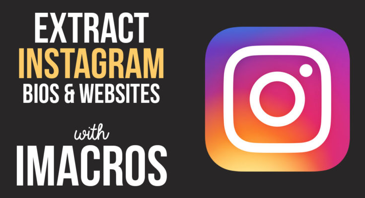 iMacros Bot Script to Extract Instagram Profile Bios and Websites