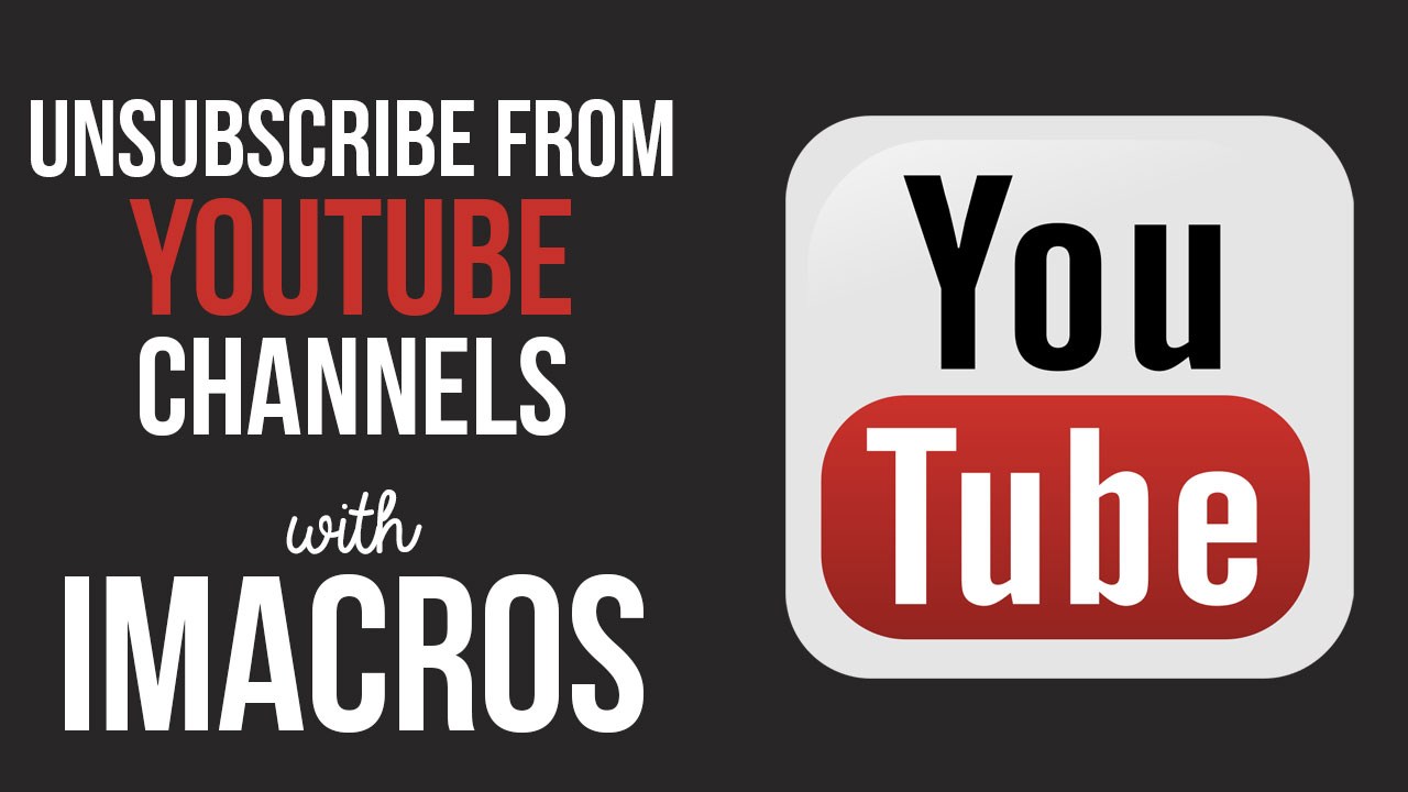 Bulk Unsubscribe from YouTube Channels with iMacros Bot