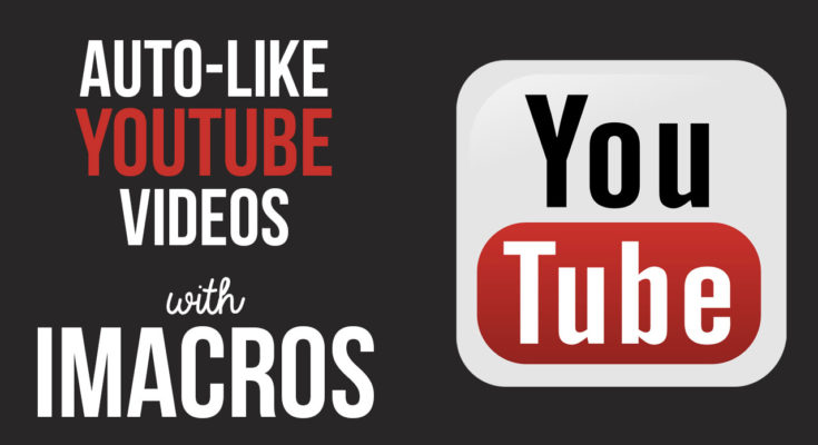 Auto-Like YouTube Videos with iMacros Script Bot