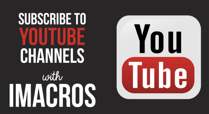 Auto Subscribe to YouTube Channels with iMacros Bot